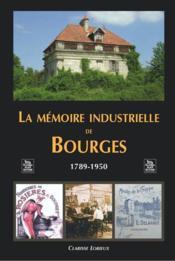 La mémoire industrielle de Bourges ; 1789-1950 - Couverture - Format classique