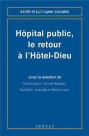 L'hopital public le retour a l'h teldieu coll sante et politiques sociales - Couverture - Format classique