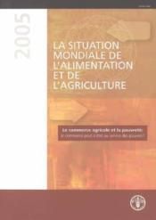 Situation mondiale de l'alimentation et de l'agriculture 2005 le commerce agricole et la pauvrete le - Couverture - Format classique