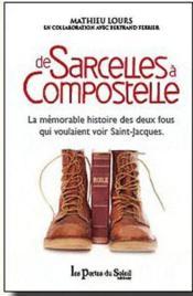 De Sarcelles à Compostelle ; la mémorable histoire des deux fous qui voulaient voir Saint-Jacques - Couverture - Format classique
