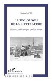 La sociologie de la littérature ; histoire problématique, synthèse critique - Couverture - Format classique