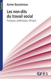 Les non-dits du travail social ; pratiques, polémiques, éthique - Couverture - Format classique
