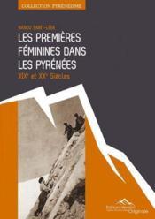 Les premières féminines dans les Pyrénées ; XIX et XX siècle - Couverture - Format classique