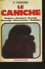 LE CANICHE. Origines, standard, élevage, dressage, alimentation, maladies. - Couverture - Format classique