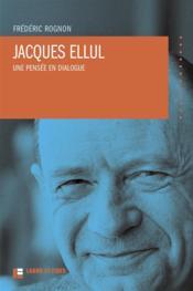 Jacques Ellul ; une pensée en dialogue (2e édition) - Couverture - Format classique