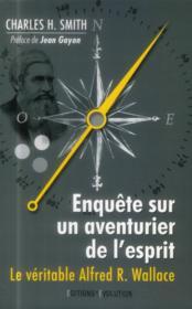 Enquête sur un aventurier de l'esprit ; le véritable Alfred Russel Wallace - Couverture - Format classique