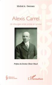 Alexis Carrel ; un chirurgien entre ombre et lumière - Couverture - Format classique