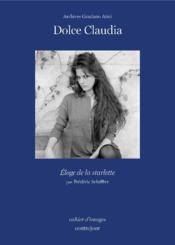 Dolce Claudia ; éloge de la starlette - Couverture - Format classique