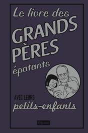 Le livre des grands-pères épatants avec leurs petits-enfants - Couverture - Format classique