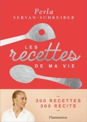 Les recettes de ma vie ; 300 recettes, 300 récits - Couverture - Format classique