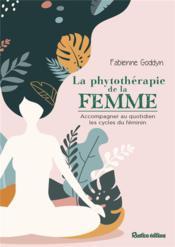 La phytothérapie de la femme ; acompagner au quotidien les cycles du féminin - Couverture - Format classique