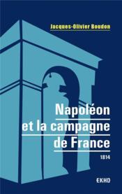 Napoléon et la campagne de France : 1814 - Couverture - Format classique