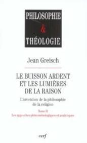 Le buisson ardent et les lumieres de la raison - tome 2 les approches phenomenologiques et analytiqu - Couverture - Format classique