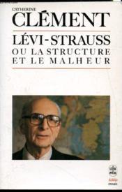 Claude Lévi-Strauss ou la structure et le malheur - Couverture - Format classique