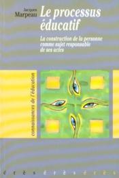 Le processus éducatif ; la construction de la personne comme sujet responsable de ses actes - Couverture - Format classique