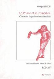 Le prince et le comédien ; comment la gloire vint à Molière - Couverture - Format classique