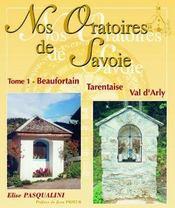 Nos oratoires de savoie t.1 ; beaufortain, tarentaise, val d'arly - Intérieur - Format classique