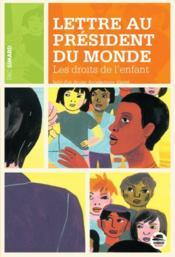 Lettre au président du monde ; les droits de l'enfant - Couverture - Format classique