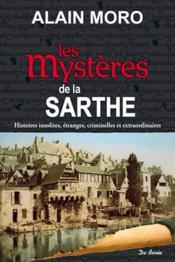 Mystères de la Sarthe ; histoires insolites, étrangers, criminelles et extraordinaires - Couverture - Format classique