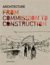Architecture: From Commission To Construction /Anglais - Couverture - Format classique
