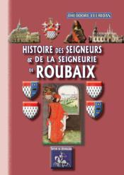 Histoire des seigneurs et de la seigneurie de Roubaix - Couverture - Format classique