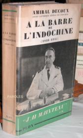 A la barre de l'Indochine - Histoire de mon gouvernement général (1940-1945). - Couverture - Format classique