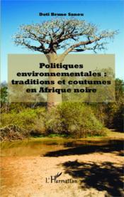 Politiques environnementales : traditions et coutumes en Afrique noire - Couverture - Format classique