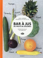 Bar à jus de fruits & légumes ; 60 recettes de jus & de smoothies - Couverture - Format classique