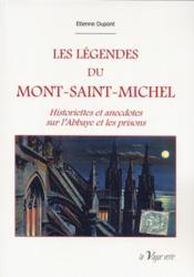 Les légendes du Mont-Saint-Michel ; historiettes et anecdotes sur l'Abbaye et les prisons - Couverture - Format classique