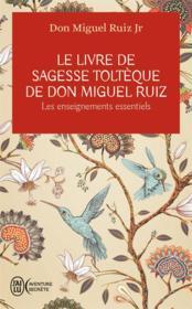 Le livre de sagesse toltèque de Don Miguel Ruiz ; les enseignements essentiels - Couverture - Format classique