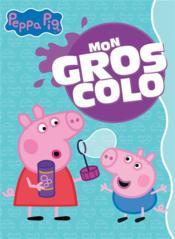 Peppa Pig ; mon gros colo - Couverture - Format classique