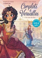 Complots à Versailles T.1 ; à la cour du roi - Couverture - Format classique