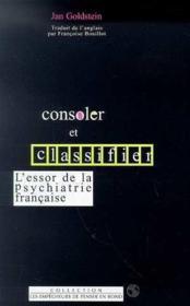 Consoler Et Classifier. L'Essor De La Psychiatrie - Couverture - Format classique