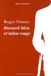 Roger Nimier ; hussard bleu et talon rouge - Couverture - Format classique