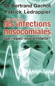 Tout savoir sur les infections nosocomiales ; que risquez-vous à l'hôpital ? - Couverture - Format classique