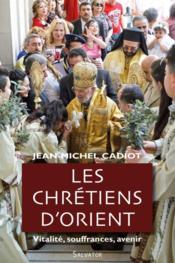 Les chrétiens d'Orient, vitalité, soufrances, avenir - Couverture - Format classique