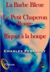 Trois contes de Perrault ; Barbe-Bleue ; le petit chaperon rouge ; riquet à la houpe - Couverture - Format classique