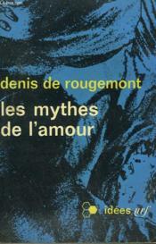 Les Mythes De L'Amour. Collection : Idees N° 144 - Couverture - Format classique