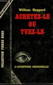Achetez - Le Ou Tuez - Le. Collection L'Aventure Criminelle N° 183 - Couverture - Format classique