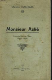 Monsieur Astie. Pr^tre Du Diocese D'Agen (1860-1936) - Couverture - Format classique