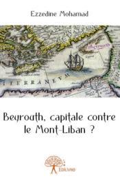 Beyrouth, capitale contre le Mont-Liban ? - Couverture - Format classique