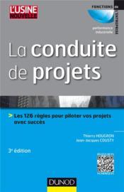 La conduite de projets ; les 101 règles pour piloter vos projets avec succès (3e édition) - Couverture - Format classique