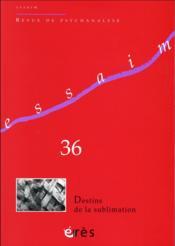 REVUE ESSAIM N.36 ; destins de la sublimation - Couverture - Format classique