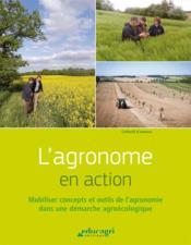 L'agronome en action ; mobiliser concepts et outils de l'agronomie dans une démarche agroécologique - Couverture - Format classique