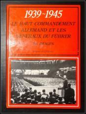 1939-1945, le haut-commandement allemand et les généraux du Führer, en images - Couverture - Format classique