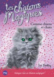 Les chatons magiques T.18 ; comme chiens et chats - Couverture - Format classique