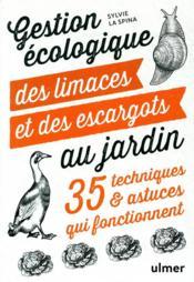 Gestion écologique des limaces et des escargots au jardin ; 35 techniques & astuces qui fonctionnent - Couverture - Format classique