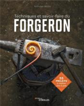 Techniques et savoir-faire du forgeron ; 55 projets à réaliser pas à pas - Couverture - Format classique