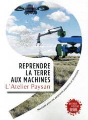 Reprendre la terre aux machines : manifeste pour une autonomie paysanne et alimentaire - Couverture - Format classique
