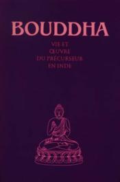 Bouddha ; Vie Et Oeuvre Du Precurseur En Inde - Couverture - Format classique
